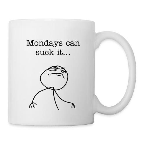 Mondays can suck it... - Coffee Cup - Coffee/Tea Mug