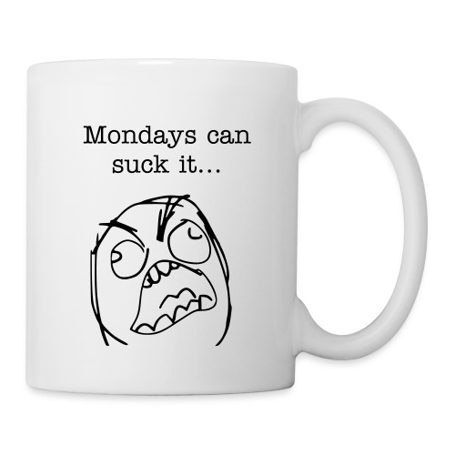 Mondays can suck it... - Coffee Cup. - Coffee/Tea Mug