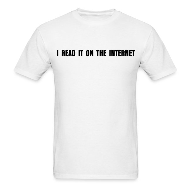 'I Read It On The Internet' Men's T-shirt
