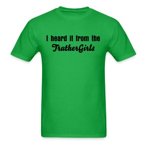 'I heard it from the Truther Girls' T-shirt - Men's T-Shirt