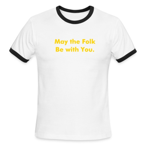 May the Folk Be with You - Men's Ringer T-Shirt