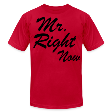 Mr. Right Now T-Shirts - stayflyclothing.com