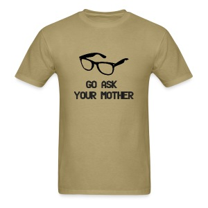 Go Ask Your Mother (Father's Day) - Men's T-Shirt
