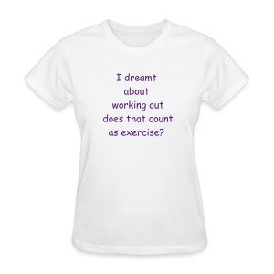 Women's- I dreamt about working out does that count as exercise? - Women's T-Shirt