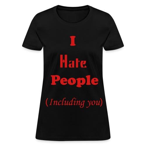I Hate People. - Women's T-Shirt