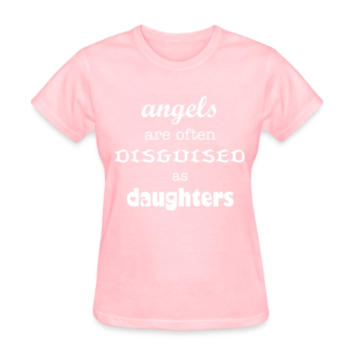 Angels = Daughters - Women's T-Shirt