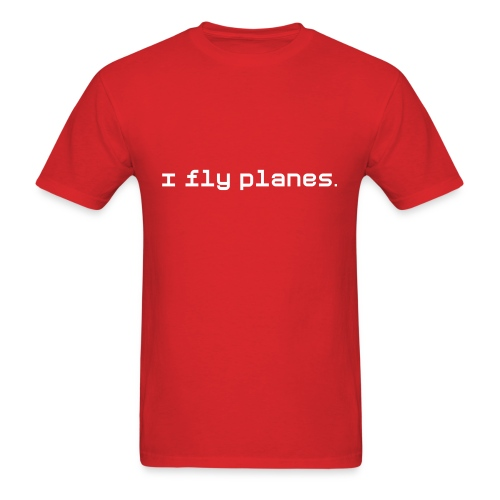 I fly planes T-Shirt - Men's T-Shirt