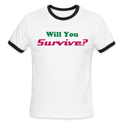 Men's Ringer T-Shirt - Will You Survive?
