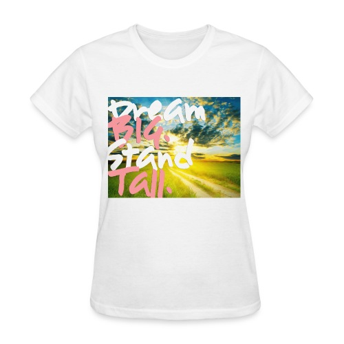 Dream BIG, Stand Tall. - Women's T-Shirt