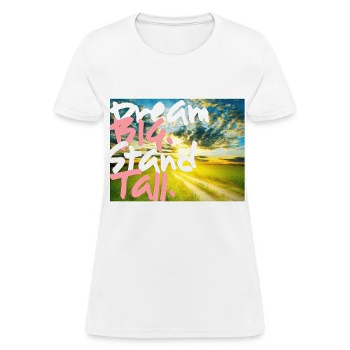 Dream BIG, Stand Tall. - Women's T-Shirt