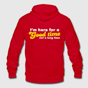 I'm here for a GOOD TIME not a long TIME!  Zip Hoodies/Jackets - Unisex Fleece Zip Hoodie by American Apparel