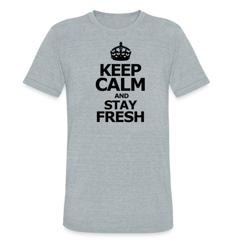 Keep Calm Stay Fresh - Unisex Tri-Blend T-Shirt