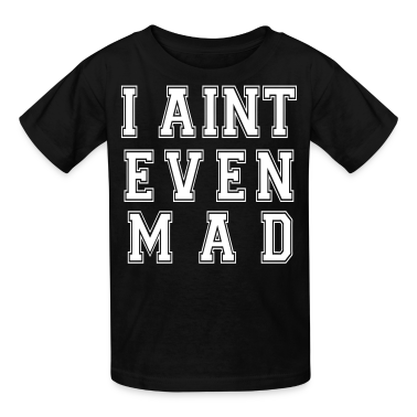 I Aint Even Mad Kids' Shirts - stayflyclothing.com