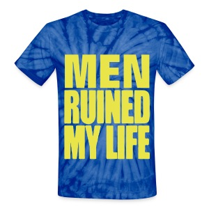MEN RUINED MY LIFE - Unisex Tie Dye T-Shirt