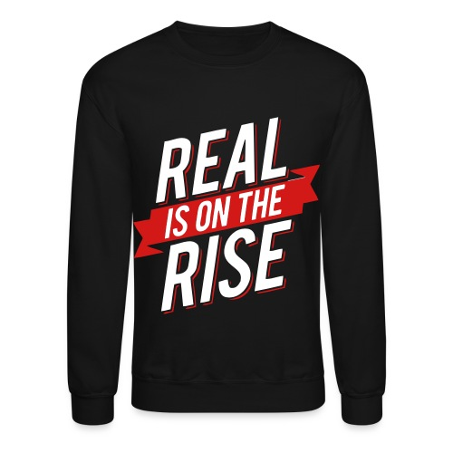 Real Is On The Rise - Crewneck Sweatshirt