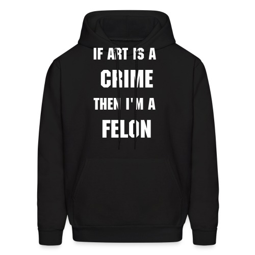 If Art is a Crime - Men's Hoodie