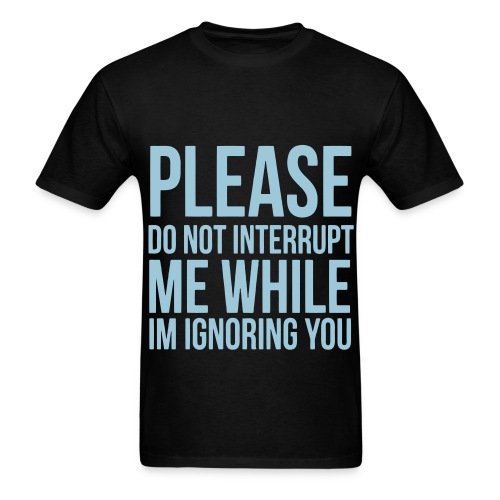Do not interrupt me - Men's T-Shirt