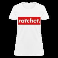 Women's T-Shirts ~ Women's T-Shirt ~ Ratchet
