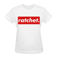 Women's T-Shirts ~ Women's T-Shirt ~ Ratchet