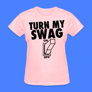 Turn My Swag On Women's T-Shirts - stayflyclothing.com - Women's T-Shirt