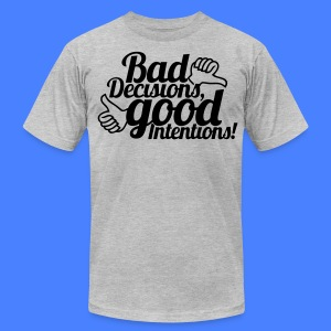 Bad Decisions Good Intentions T-Shirts - stayflyclothing.com - Men's T-Shirt by American Apparel