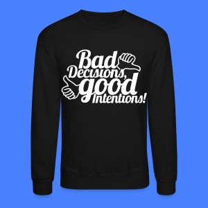Bad Decisions Good Intentions Long Sleeve Shirts - stayflyclothing.com - Crewneck Sweatshirt