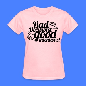 Bad Decisions Good Intentions Women's T-Shirts - stayflyclothing.com - Women's T-Shirt