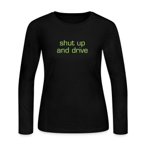 Shut Up & Drive Long-Sleeve Shirt - Women's Long Sleeve Jersey T-Shirt