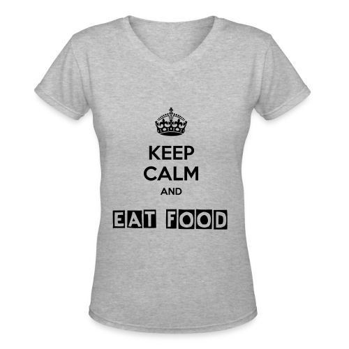 Keep Calm and Eat Food - Women's V-Neck T-Shirt