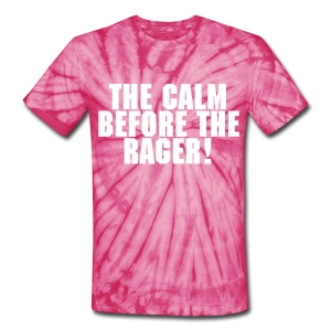 The Calm Before The Rager! - Unisex Tie Dye T-Shirt