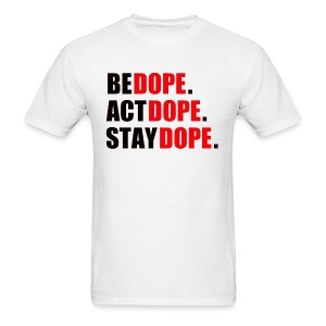 BE; ACT; STAY, DOPE - Men's T-Shirt