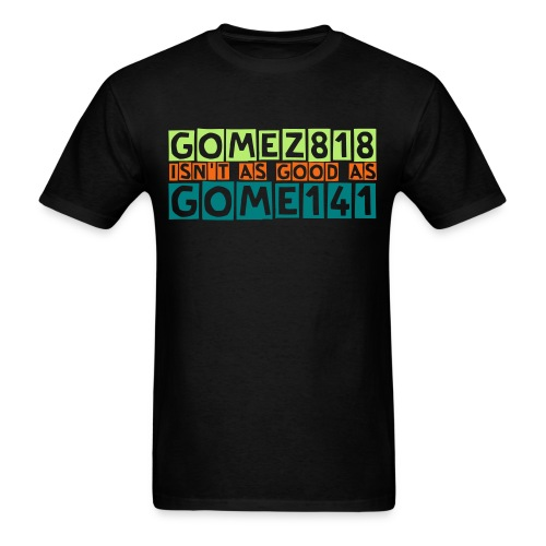 Gomez818 Isn't as good as Gome141 - Men's T-Shirt