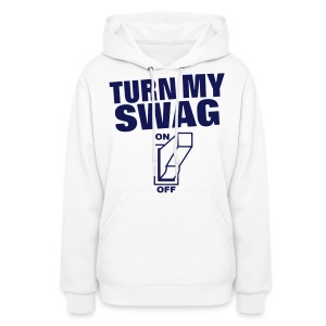 Turn My Swag On Hoodies - Women's Hoodie
