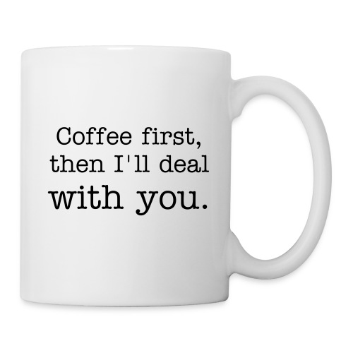 Coffee First - Coffee/Tea Mug