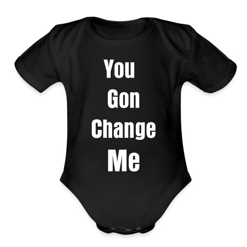 You Gon Change Me Baby One Piece  - Organic Short Sleeve Baby Bodysuit
