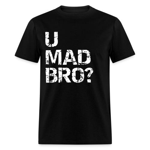 U mad bro - Men's T-Shirt