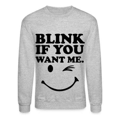 blink if you want me sweatshirt - Crewneck Sweatshirt