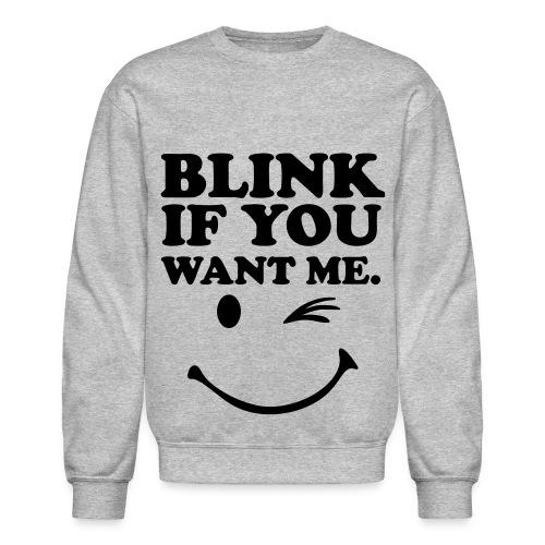 blink if you want me sweatshirt - Crewneck Sweatshirt