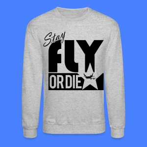 Stay Fly Or Die Long Sleeve Shirts - stayflyclothing.com - Crewneck Sweatshirt