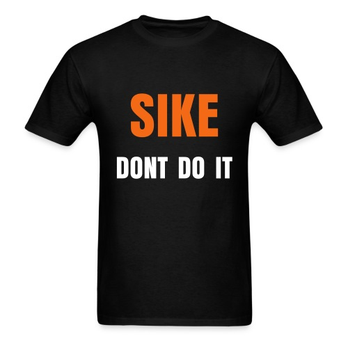 SIKE DONT DO IT - Men's T-Shirt