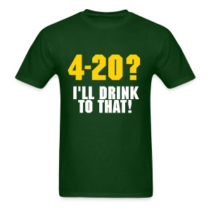 4-20? I'll Drink To That! - Men's T-Shirt