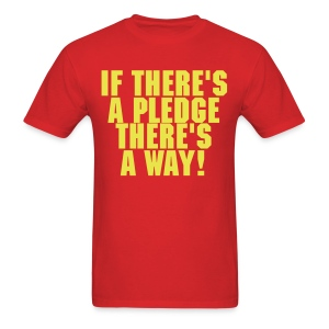 If There's A Pledge, There's A Way! - Men's T-Shirt