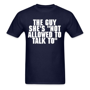 The Guy She's Not Allowed To Talk To - Men's T-Shirt
