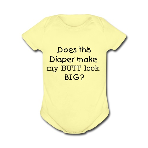 Baby Ones (Does my Butt look big?) - Organic Short Sleeve Baby Bodysuit