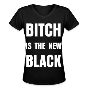 Bitch Is The New Black Womens V Neck - Black  - Women's V-Neck T-Shirt