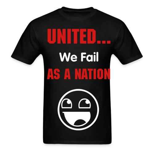 We Fail As A Nation - Men's T-Shirt