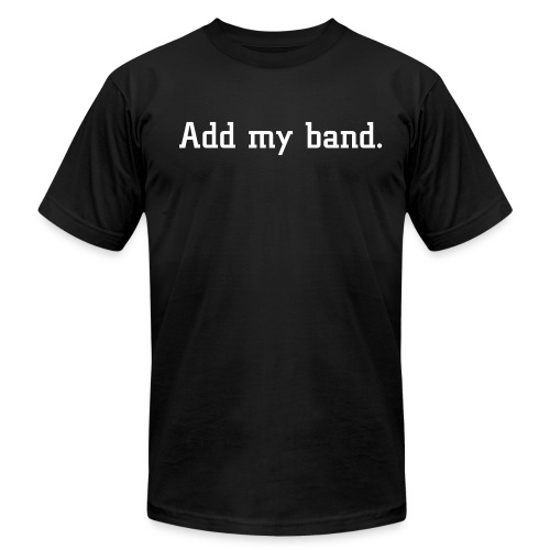 Add my band. - Men's Fine Jersey T-Shirt