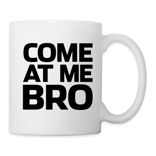 Come at me bro mug - Coffee/Tea Mug