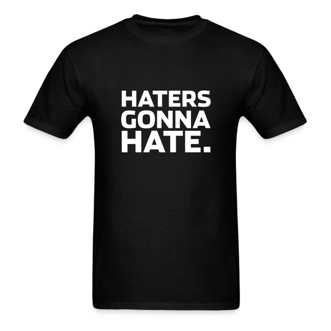 Haters Gonna Hate Mens Tee