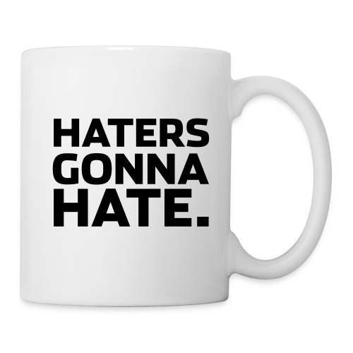 Haters gonna hate | Mug - Coffee/Tea Mug